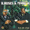 D Moses & Bobby N - Tell Me Now
